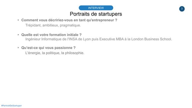 3 Portraits de startupers INTERVIEW #PortraitDeStartuper ▸ Comment vous décririez-vous en tant qu'entrepreneur ? Trépidant...