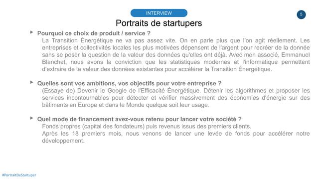 5 Portraits de startupers INTERVIEW #PortraitDeStartuper ▸ Pourquoi ce choix de produit / service ? La Transition Énergéti...