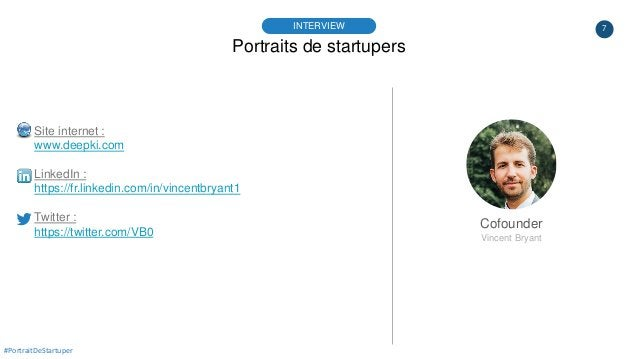 7 Portraits de startupers INTERVIEW Cofounder Vincent Bryant #PortraitDeStartuper Site internet : www.deepki.com LinkedIn ...