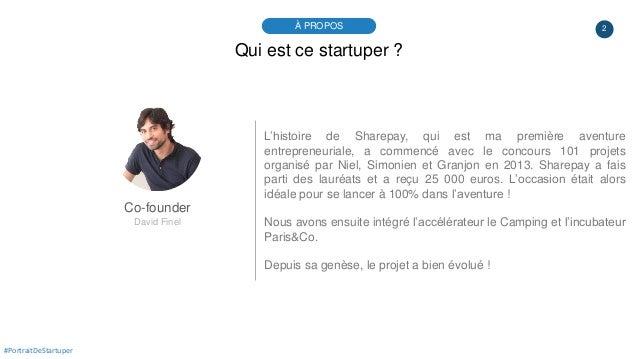 2À PROPOS #PortraitDeStartuper Qui est ce startuper ? Co-founder David Finel L'histoire de Sharepay, qui est ma première a...