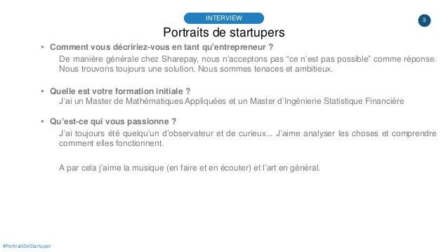 3 Portraits de startupers INTERVIEW #PortraitDeStartuper ▸ Comment vous décririez-vous en tant qu'entrepreneur ? De manièr...