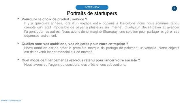 5 Portraits de startupers INTERVIEW #PortraitDeStartuper ▸ Pourquoi ce choix de produit / service ? Il y a quelques années...