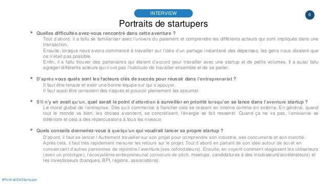 6 Portraits de startupers INTERVIEW #PortraitDeStartuper ▸ Quelles difficultés avez-vous rencontré dans cette aventure ? T...