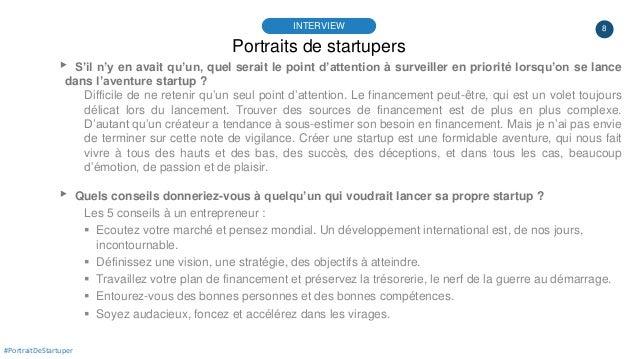 8 Portraits de startupers INTERVIEW #PortraitDeStartuper ▸ S'il n'y en avait qu'un, quel serait le point d'attention à sur...