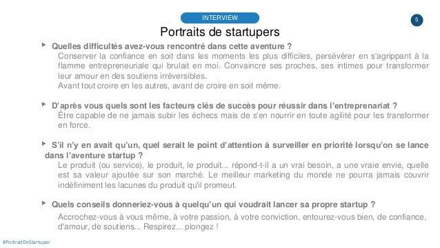 5 Portraits de startupers INTERVIEW #PortraitDeStartuper ▸ Quelles difficultés avez-vous rencontré dans cette aventure ? C...