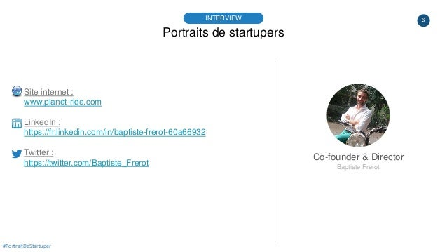 6 Portraits de startupers INTERVIEW Co-founder & Director Baptiste Frerot #PortraitDeStartuper Site internet : www.planet-...