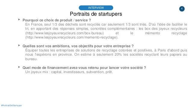 4 Portraits de startupers INTERVIEW #PortraitDeStartuper ▸ Pourquoi ce choix de produit / service ? En France, seul 1/3 de...