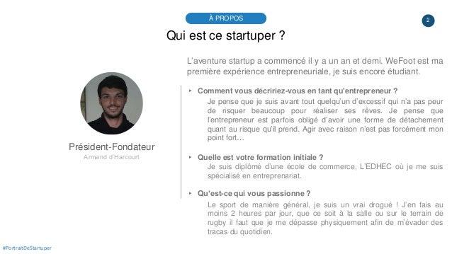 2À PROPOS #PortraitDeStartuper Qui est ce startuper ? Président-Fondateur Armand d'Harcourt L'aventure startup a commencé ...