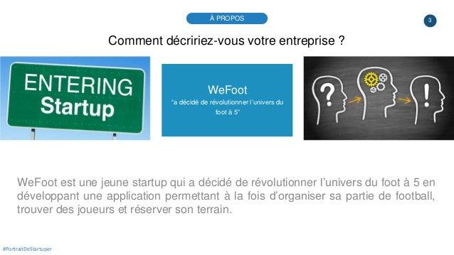 """3 WeFoot """"a décidé de révolutionner l'univers du foot à 5"""" WeFoot est une jeune startup qui a décidé de révolutionner l'un..."""