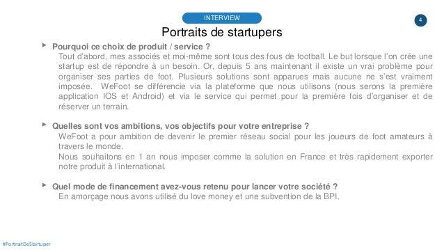 4 Portraits de startupers INTERVIEW #PortraitDeStartuper ▸ Pourquoi ce choix de produit / service ? Tout d'abord, mes asso...