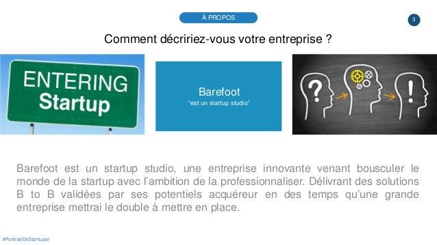 """3 Barefoot """"est un startup studio"""" Barefoot est un startup studio, une entreprise innovante venant bousculer le monde de l..."""