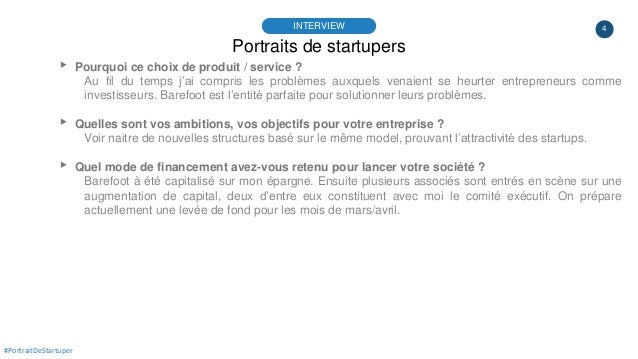 4 Portraits de startupers INTERVIEW #PortraitDeStartuper ▸ Pourquoi ce choix de produit / service ? Au fil du temps j'ai c...