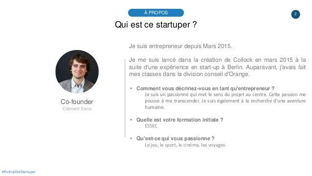 2À PROPOS #PortraitDeStartuper Qui est ce startuper ? Co-founder Clément Serio Je suis entrepreneur depuis Mars 2015. Je m...