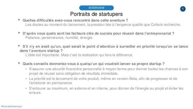 5 Portraits de startupers INTERVIEW #PortraitDeStartuper ▸ Quelles difficultés avez-vous rencontré dans cette aventure ? L...