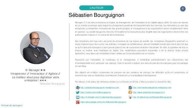 8 Sébastien Bourguignon L'AUTEUR ♕ Manager ►► Intrapreneur ✔ Innovacteur ✔ Agiliste ✔ Le meilleur atout pour digitaliser v...