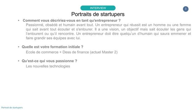3 ▸ Comment vous décririez-vous en tant qu'entrepreneur ? Passionné, obsédé et humain avant tout. Un entrepreneur qui réus...