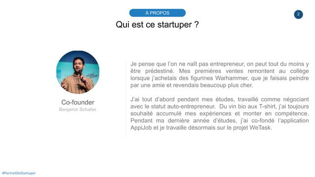 2À PROPOS #PortraitDeStartuper Qui est ce startuper ? Co-founder Benjamin Schafier Je pense que l'on ne naît pas entrepren...