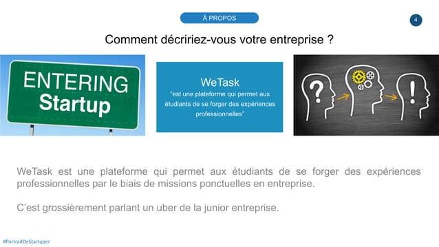 """4 WeTask """"est une plateforme qui permet aux étudiants de se forger des expériences professionnelles"""" WeTask est une platef..."""