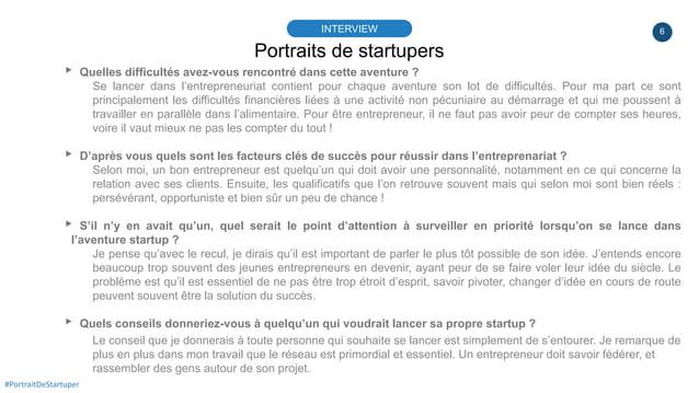 6 Portraits de startupers INTERVIEW #PortraitDeStartuper ▸ Quelles difficultés avez-vous rencontré dans cette aventure ? S...