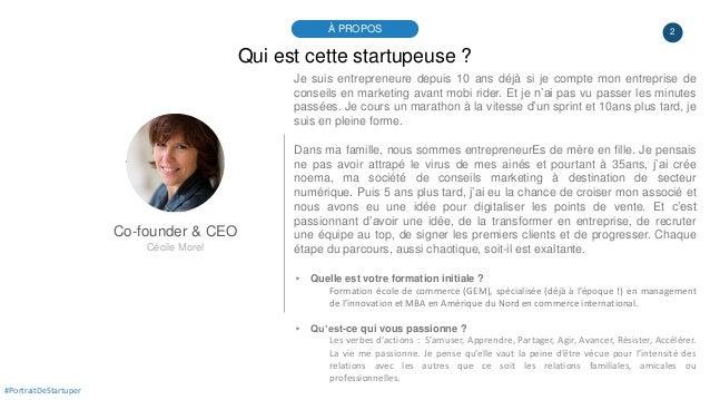 2À PROPOS #PortraitDeStartuper Qui est cette startupeuse ? Co-founder & CEO Cécile Morel Je suis entrepreneure depuis 10 a...