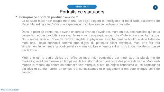 4 Portraits de startupers INTERVIEW #PortraitDeStartuper ▸ Pourquoi ce choix de produit / service ? La solution mobi rider...