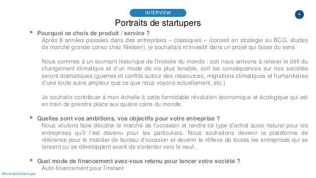 4 Portraits de startupers INTERVIEW #PortraitDeStartuper ▸ Pourquoi ce choix de produit / service ? Après 8 années passées...