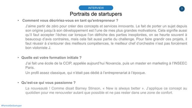 3 Portraits de startupers INTERVIEW #PortraitDeStartuper ▸ Comment vous décririez-vous en tant qu'entrepreneur ? J'aime pa...