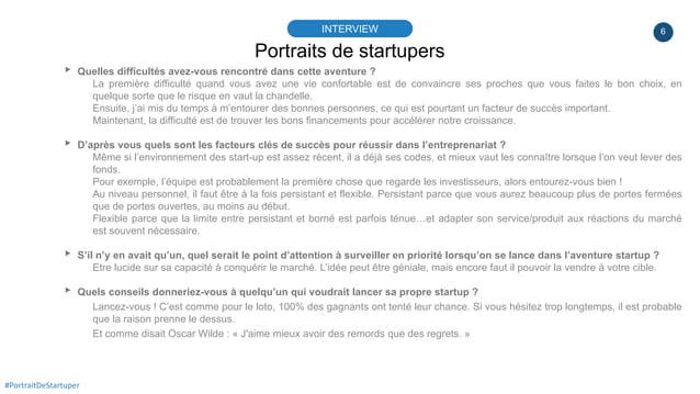6 Portraits de startupers INTERVIEW #PortraitDeStartuper ▸ Quelles difficultés avez-vous rencontré dans cette aventure ? L...