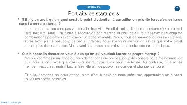 7 Portraits de startupers INTERVIEW #PortraitDeStartuper ▸ S'il n'y en avait qu'un, quel serait le point d'attention à sur...