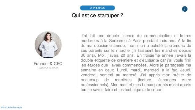 2À PROPOS #PortraitDeStartuper Qui est ce startuper ? Founder & CEO Clarisse Teixeira J'ai fait une double licence de comm...