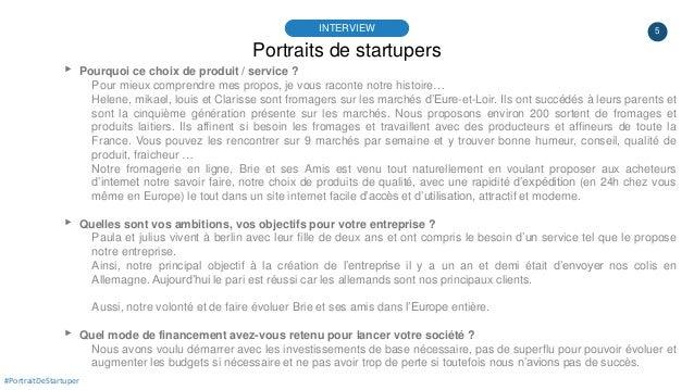 5 Portraits de startupers INTERVIEW #PortraitDeStartuper ▸ Pourquoi ce choix de produit / service ? Pour mieux comprendre ...