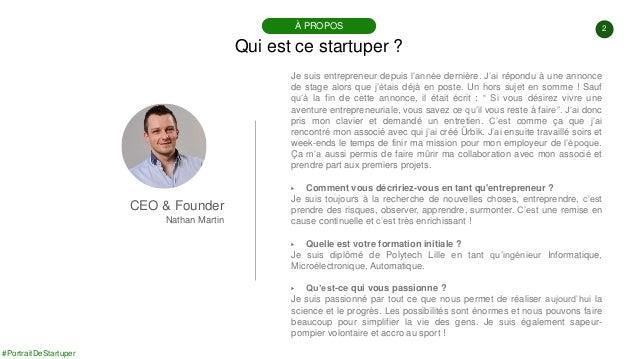#PortraitDeStartuper 2 Qui est ce startuper ? À PROPOS CEO & Founder Nathan Martin Je suis entrepreneur depuis l'année der...