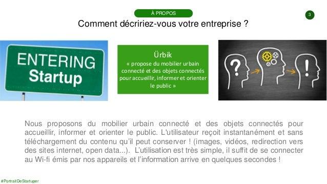 #PortraitDeStartuper 3 Comment décririez-vous votre entreprise ? À PROPOS Ürbik « propose du mobilier urbain connecté et d...