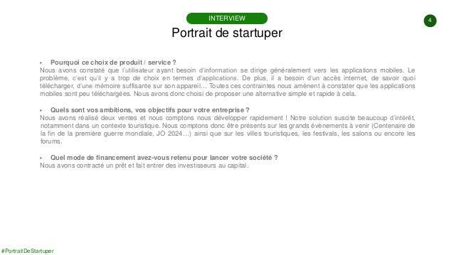 4 #PortraitDeStartuper ▶ Pourquoi ce choix de produit / service ? Nous avons constaté que l'utilisateur ayant besoin d'inf...