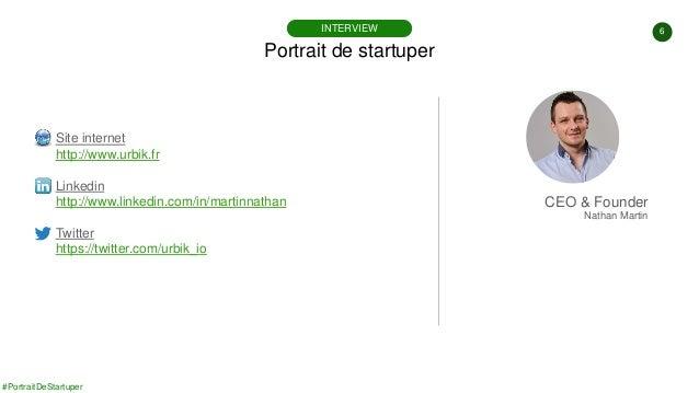 #PortraitDeStartuper 6 Portrait de startuper INTERVIEW Site internet http://www.urbik.fr Linkedin http://www.linkedin.com/...