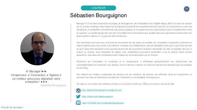 11 Sébastien Bourguignon L'AUTEUR ♕ Manager ►► Intrapreneur ✔ Innovacteur ✔ Agiliste ✔ Le meilleur atout pour digitaliser ...