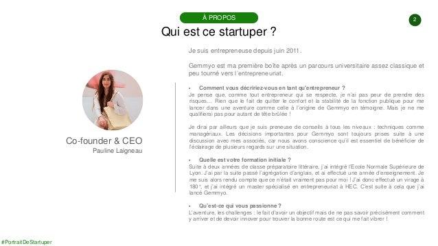 #PortraitDeStartuper 2 Qui est ce startuper ? À PROPOS Co-founder & CEO Pauline Laigneau Je suis entrepreneuse depuis juin...