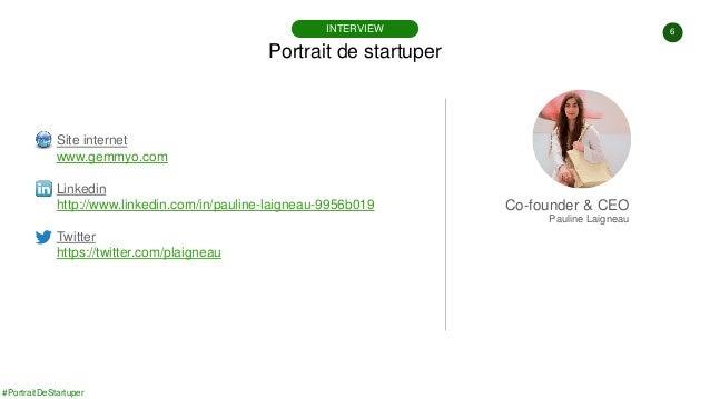 #PortraitDeStartuper 6 Portrait de startuper INTERVIEW Site internet www.gemmyo.com Linkedin http://www.linkedin.com/in/pa...