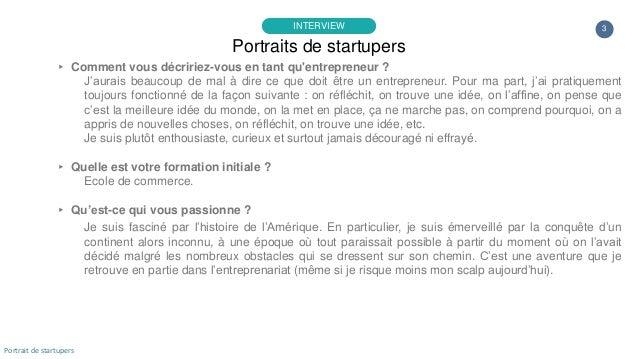 3 ▸ Comment vous décririez-vous en tant qu'entrepreneur ? J'aurais beaucoup de mal à dire ce que doit être un entrepreneur...