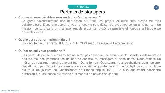 3 ▸ Comment vous décririez-vous en tant qu'entrepreneur ? Je garde volontairement une implication sur tous les projets et ...