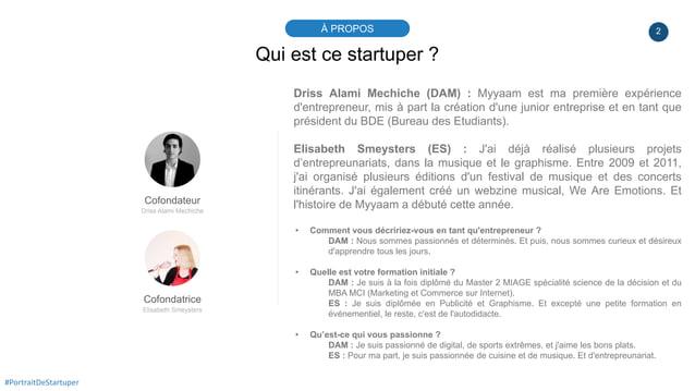 2À PROPOS #PortraitDeStartuper Qui est ce startuper ? Cofondateur Driss Alami Mechiche Driss Alami Mechiche (DAM) : Myyaam...