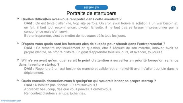 5 Portraits de startupers INTERVIEW #PortraitDeStartuper ▸ Quelles difficultés avez-vous rencontré dans cette aventure ? D...