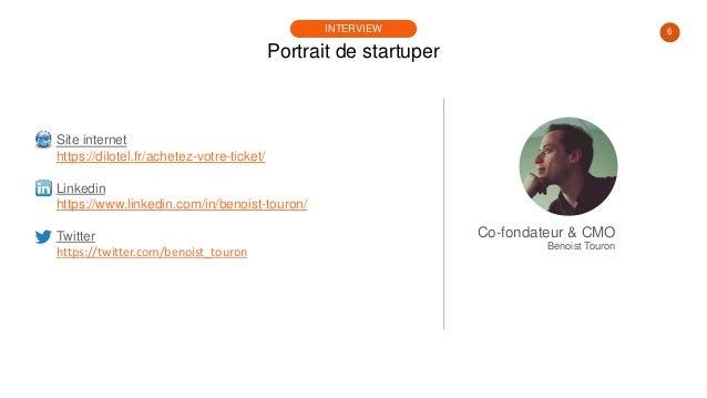 6 Portrait de startuper INTERVIEW Site internet https://dilotel.fr/achetez-votre-ticket/ Linkedin https://www.linkedin.com...