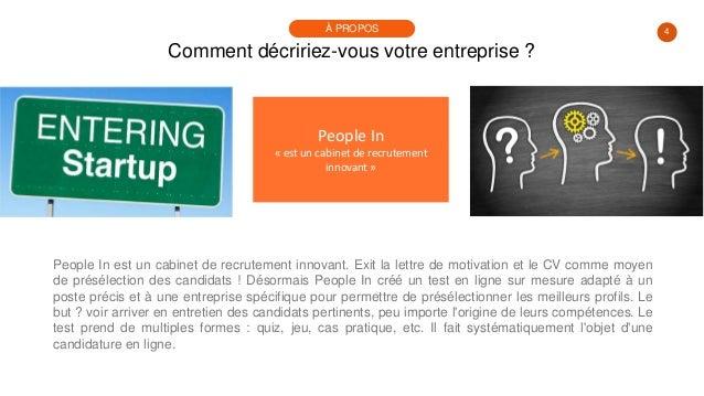 4 Comment décririez-vous votre entreprise ? À PROPOS People In « est un cabinet de recrutement innovant » People In est un...