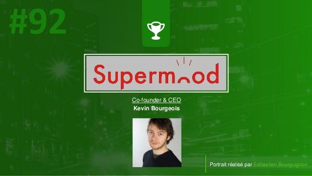 #PortraitDeStartuper Portrait réalisé par Sébastien Bourguignon Co-founder & CEO Kevin Bourgeois