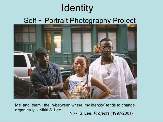 Identity Self - Portrait Photography Project Nikki S. Lee, Projects (1997-2001) Me' and 'them': the in-between where 'my i...