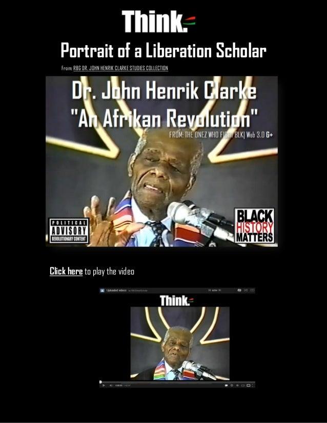 Portrait of a Liberation Scholar   John Henrik Clarke 1   P a g e Portrait of a Liberation Scholar From: RBG DR. JOHN HENR...