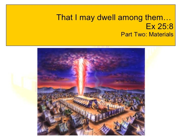 That I may dwell among them…  Ex 25:8 Part Two: Materials