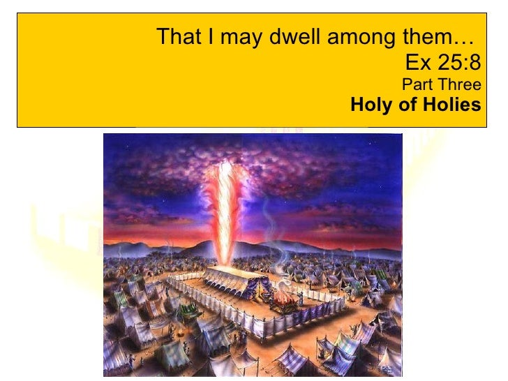 That I may dwell among them…  Ex 25:8 Part Three Holy of Holies