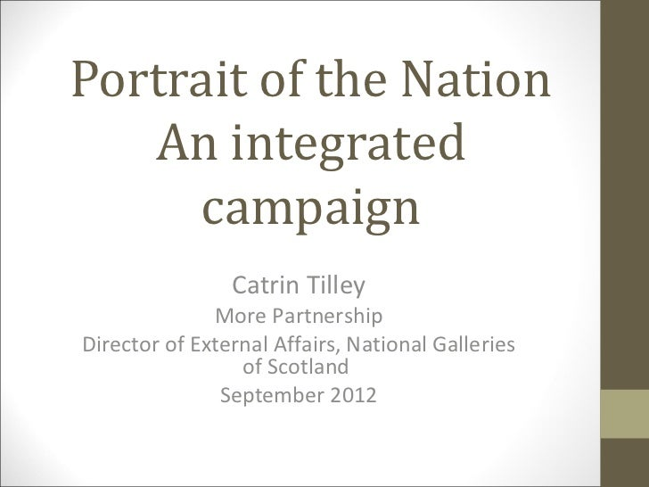 Portrait of the Nation   An integrated     campaign                Catrin Tilley              More PartnershipDirector of ...